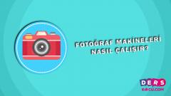 Fotoğraf Makineleri Nasıl Çalışır?