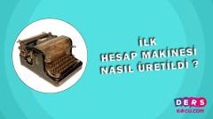 İlk Hesap Makinesi Nasıl Üretildi ?