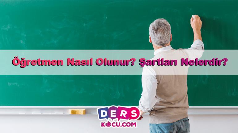 Öğretmen Nasıl Olunur? Şartları Nelerdir?