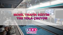 MOBİL TRAFİK EĞİTİM TIRI YOLA ÇIKIYOR