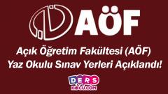 Açık Öğretim Fakültesi (AÖF) Yaz Okulu Sınav Yerleri Açıklandı!