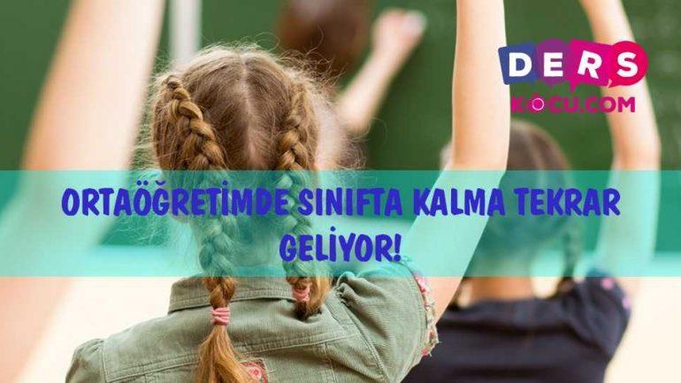 ORTAÖĞRETİMDE SINIFTA KALMA TEKRAR GELİYOR!