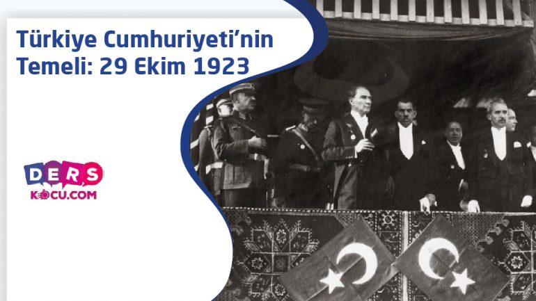 Türkiye Cumhuriyeti'nin Temeli:  29 Ekim 1923