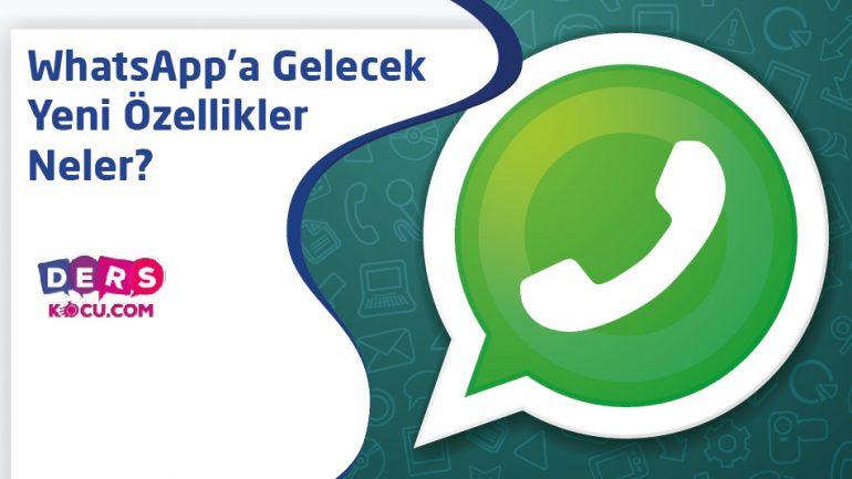 WhatsApp'a Gelecek Yeni Özellikler Neler?