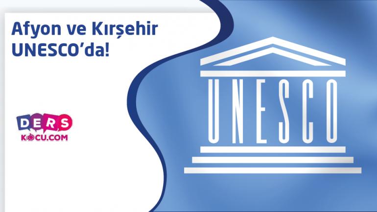 Afyon ve Kırşehir UNESCO'da!